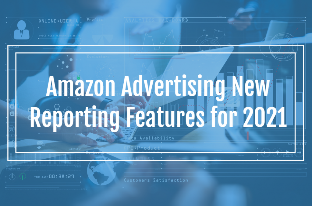 Amazon Advertising New Reporting Features for 2021