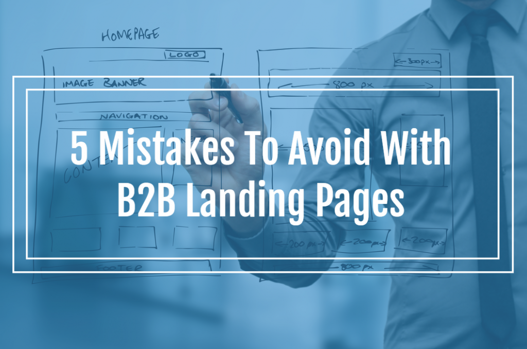5 Mistakes To Avoid With B2B Landing Pages