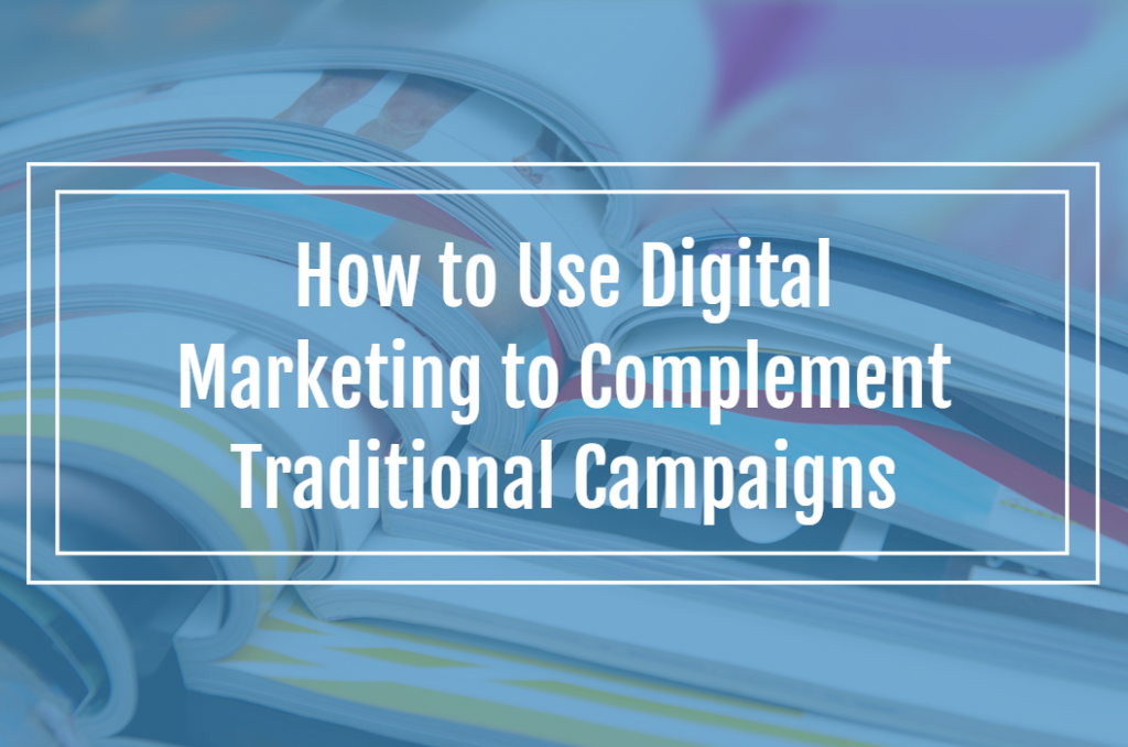 How to Use Digital Marketing to Complement Traditional Campaigns