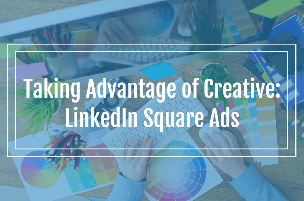 Taking Advantage of Creative: LinkedIn Square Ads