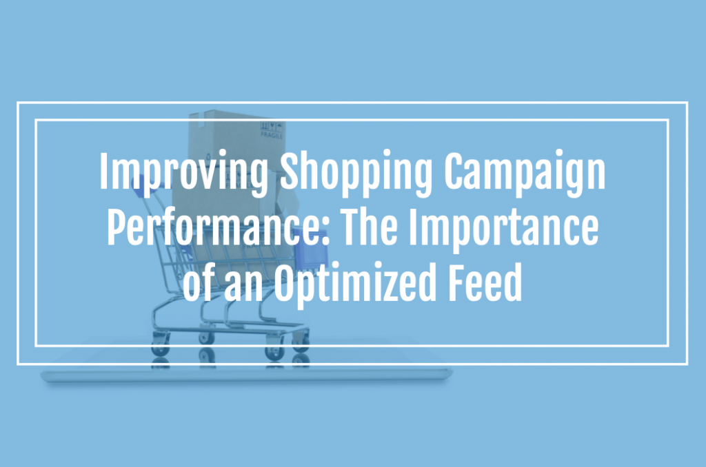 Improving Shopping Campaign Performance: The Importance of an Optimized Feed