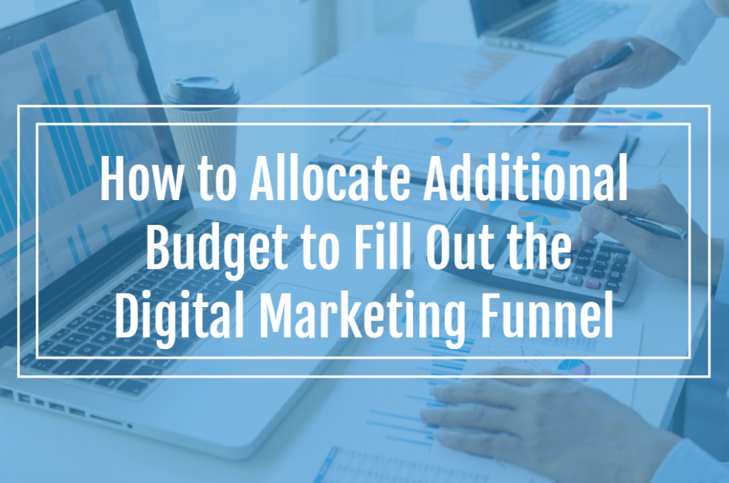 How to Allocate Additional Budget to Fill Out the Digital Marketing Funnel