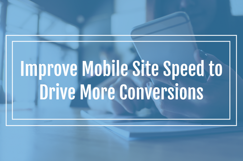 Improve Mobile Site Speed to Drive More Conversions