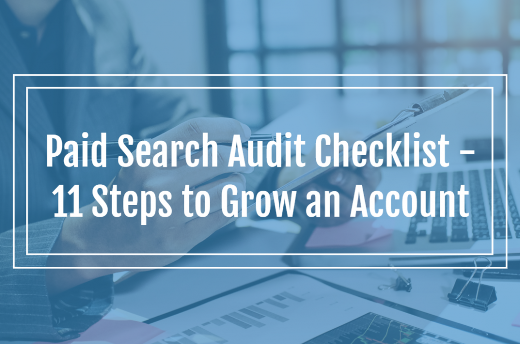 Paid Search Audit Checklist – 11 Steps to Grow an Account