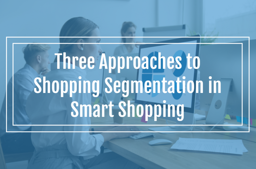 Three Approaches to Shopping Segmentation in Smart Shopping