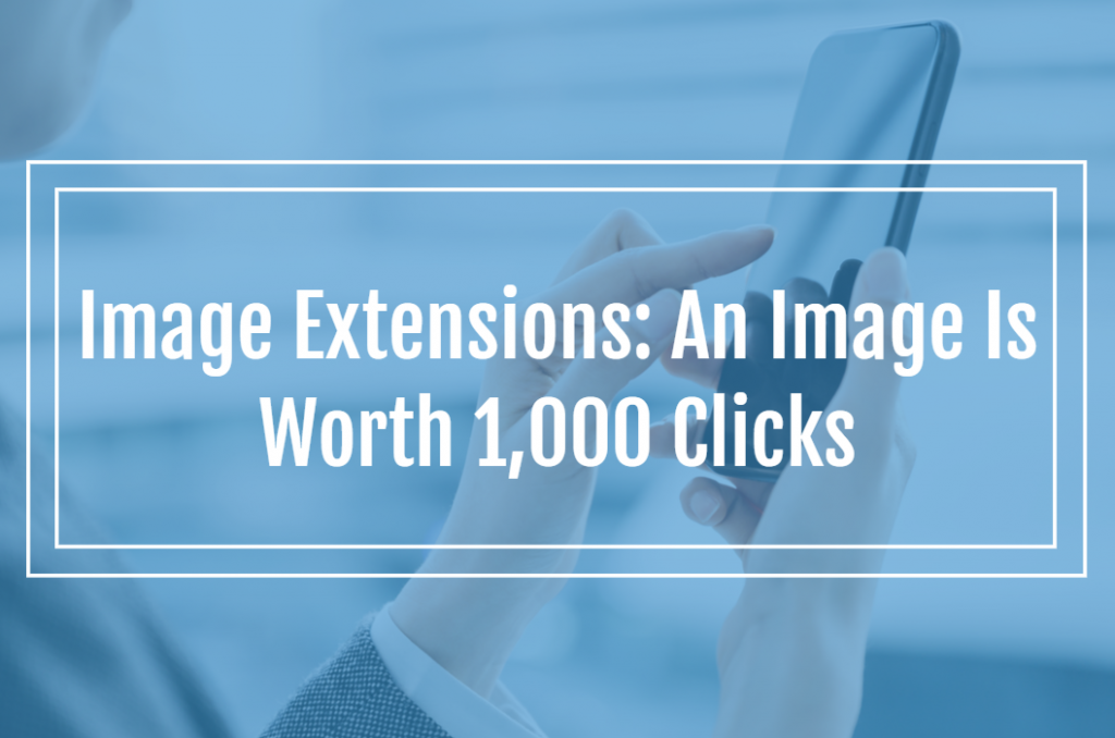Image Extensions: An Image Is Worth 1,000 Clicks