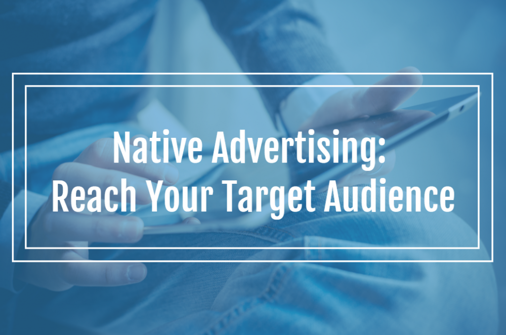 Native Advertising: Reach Your Target Audience