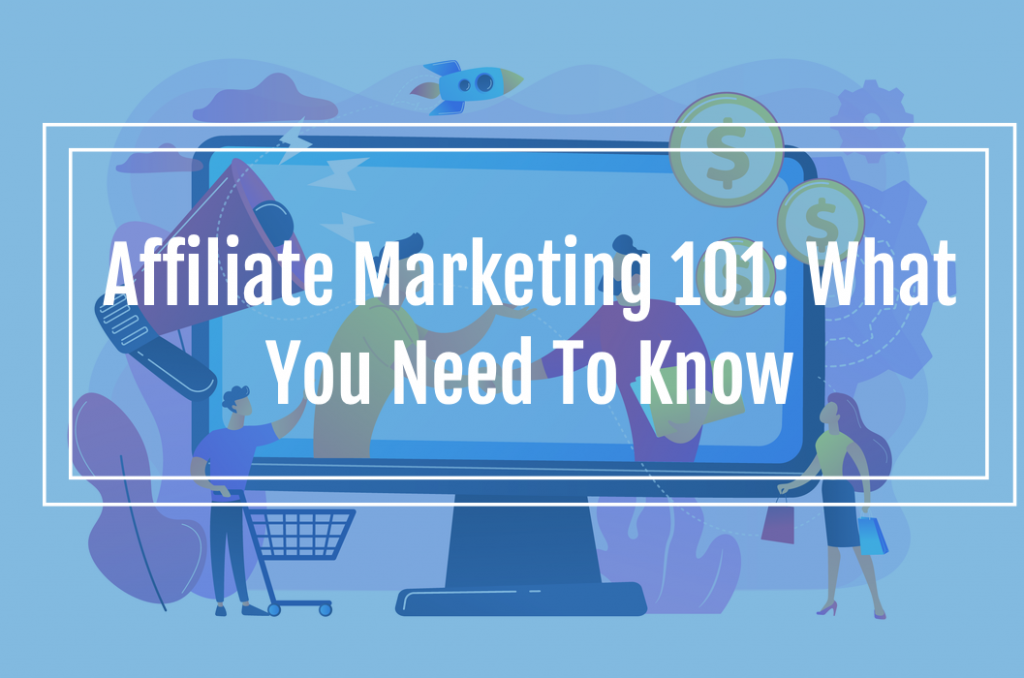 Affiliate Marketing 101: What You Need to Know